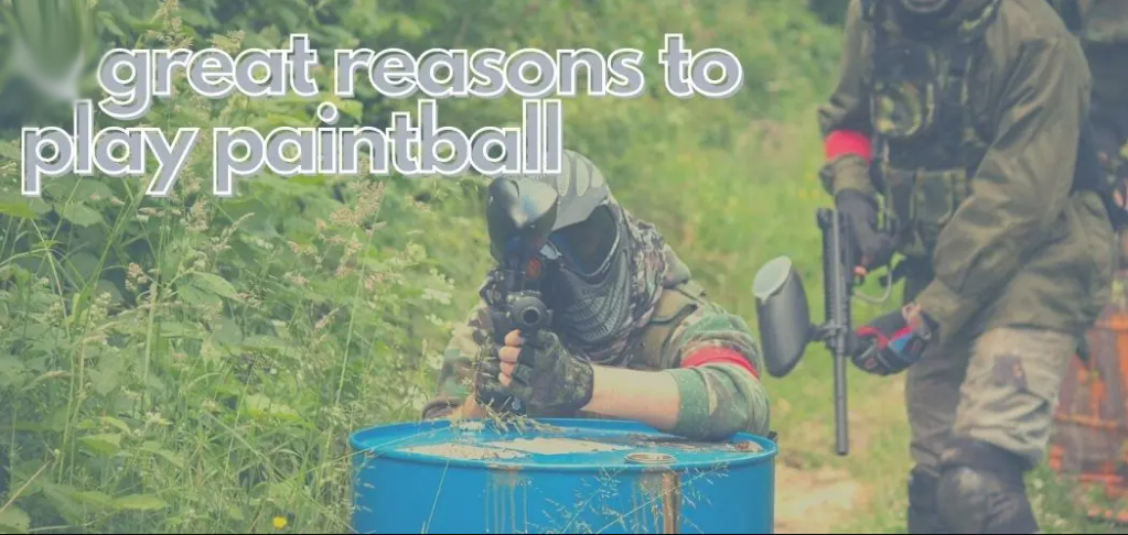 Reasons to Play Paintball